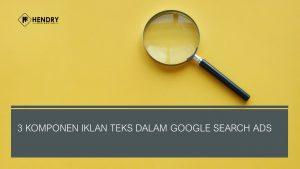 Tiga Komponen Iklan Teks Dalam Google Search Ads